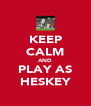 KEEP CALM AND PLAY AS HESKEY - Personalised Poster A4 size