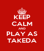 KEEP CALM AND PLAY AS TAKEDA - Personalised Poster A4 size