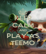KEEP CALM AND PLAY AS TEEMO - Personalised Poster A4 size
