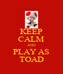 KEEP CALM AND PLAY AS TOAD - Personalised Poster A4 size
