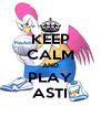 KEEP CALM AND PLAY ASTI - Personalised Poster A4 size