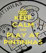 KEEP CALM AND PLAY AT PINTINHAS - Personalised Poster A4 size