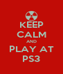 KEEP CALM AND PLAY AT PS3 - Personalised Poster A4 size