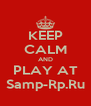 KEEP CALM AND PLAY AT Samp-Rp.Ru - Personalised Poster A4 size