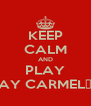 KEEP CALM AND PLAY ¡AY CARMELΑ! - Personalised Poster A4 size