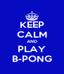 KEEP CALM AND PLAY B-PONG - Personalised Poster A4 size