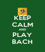 KEEP CALM AND PLAY BACH - Personalised Poster A4 size