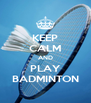 KEEP CALM AND PLAY BADMINTON - Personalised Poster A4 size