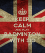 KEEP CALM AND PLAY BADMINTON WITH SID - Personalised Poster A4 size