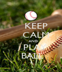 KEEP     CALM     AND    PLAY  BALL - Personalised Poster A4 size