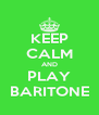 KEEP CALM AND PLAY BARITONE - Personalised Poster A4 size