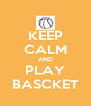 KEEP CALM AND PLAY BASCKET - Personalised Poster A4 size