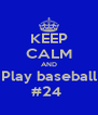 KEEP CALM AND Play baseball #24  - Personalised Poster A4 size