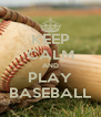 KEEP CALM AND PLAY BASEBALL - Personalised Poster A4 size