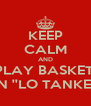 KEEP CALM AND PLAY BASKET  IN ''LO TANKE'' - Personalised Poster A4 size