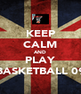 KEEP CALM AND PLAY BASKETBALL 09 - Personalised Poster A4 size