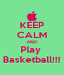 KEEP CALM AND Play  Basketball!!! - Personalised Poster A4 size