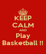 KEEP CALM AND Play Basketball !! - Personalised Poster A4 size
