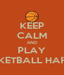 KEEP CALM AND PLAY BASKETBALL HARDER - Personalised Poster A4 size