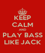 KEEP CALM AND PLAY BASS LIKE JACK - Personalised Poster A4 size