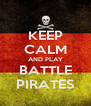 KEEP CALM AND PLAY BATTLE PIRATES - Personalised Poster A4 size