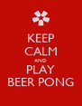 KEEP CALM AND PLAY BEER PONG - Personalised Poster A4 size