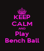 KEEP CALM AND Play Bench Ball - Personalised Poster A4 size
