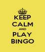 KEEP CALM AND PLAY BINGO - Personalised Poster A4 size