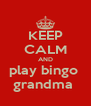 KEEP CALM AND play bingo  grandma  - Personalised Poster A4 size