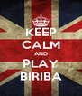 KEEP CALM AND PLAY BIRIBA - Personalised Poster A4 size