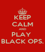 KEEP CALM AND PLAY  BLACK OPS. - Personalised Poster A4 size
