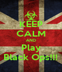 KEEP CALM AND Play Black Ops!!! - Personalised Poster A4 size