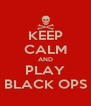 KEEP CALM AND PLAY BLACK OPS - Personalised Poster A4 size
