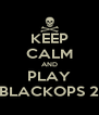 KEEP CALM AND PLAY BLACKOPS 2 - Personalised Poster A4 size