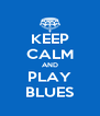KEEP CALM AND PLAY BLUES - Personalised Poster A4 size