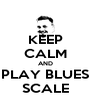 KEEP CALM AND PLAY BLUES SCALE - Personalised Poster A4 size