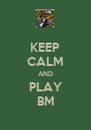 KEEP CALM AND PLAY BM - Personalised Poster A4 size