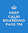 KEEP CALM AND PLAY BOARDING PASS TM - Personalised Poster A4 size
