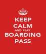 KEEP CALM AND PLAY BOARDING PASS - Personalised Poster A4 size
