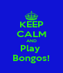 KEEP CALM AND Play  Bongos! - Personalised Poster A4 size