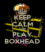 KEEP CALM AND PLAY BOXHEAD - Personalised Poster A4 size