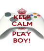 KEEP CALM AND PLAY BOY! - Personalised Poster A4 size