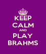 KEEP CALM AND PLAY BRAHMS - Personalised Poster A4 size