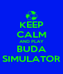 KEEP CALM AND PLAY BUDA SIMULATOR - Personalised Poster A4 size