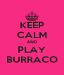 KEEP CALM AND PLAY BURRACO - Personalised Poster A4 size