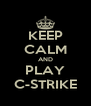 KEEP CALM AND PLAY C-STRIKE - Personalised Poster A4 size