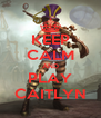 KEEP CALM AND PLAY CAITLYN - Personalised Poster A4 size