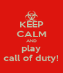 KEEP CALM AND play call of duty! - Personalised Poster A4 size