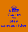 KEEP CALM AND play canvas rider - Personalised Poster A4 size