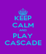 KEEP CALM AND PLAY CASCADE - Personalised Poster A4 size